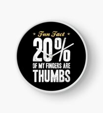 Fun Fact 20 Percent of My Fingers Are Thumbs Clock