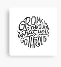 Grow through what you go through. Metal Print