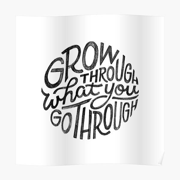 Grow through what you go through. Poster