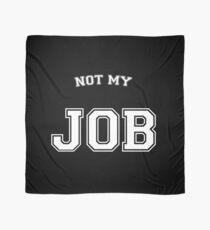 Not my job Scarf