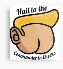 Hail to the Commander in Cheeks Metal Print