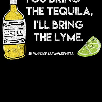 Lyme Disease Awareness Tequila Shots You Bring the Tequila I'll Bring the Lyme by nvdesign