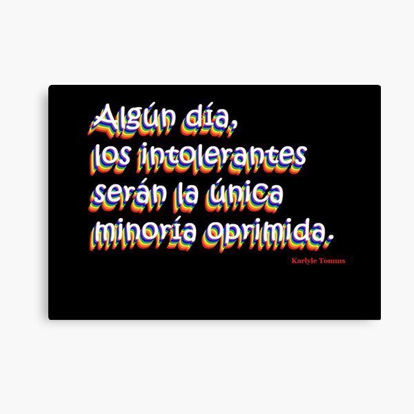 SOMEDAY, BIGOTS WILL BE THE ONLY OPPRESSED MINORITY - Spanish Canvas Print