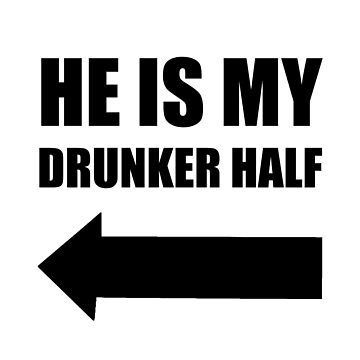 He Is My Drunker Half Funny by TheBestStore