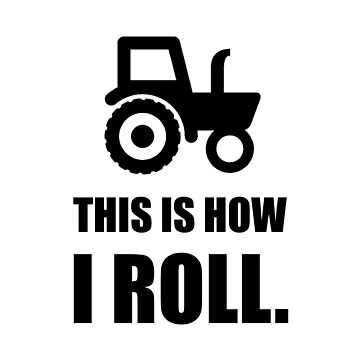 This Is How I Roll Tractor Funny by TheBestStore