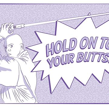 Hold onto Your Butts!! by teejayseadub