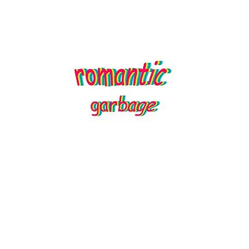Romantic Garbage by ZDSGNS