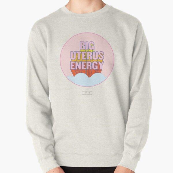 BIG UTERUS ENERGY (uterus optional)  Pullover Sweatshirt