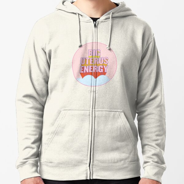 BIG UTERUS ENERGY (uterus optional)  Zipped Hoodie