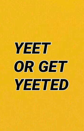 Quot Yeet Or Get Yeeted Quot Poster By Mesposito42 Redbubble