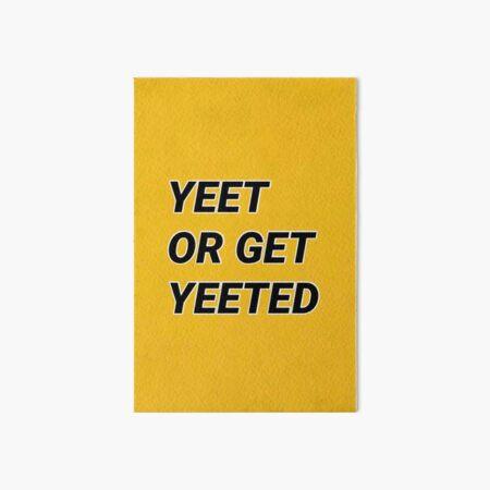 Yeet Or Get Yeeted Art Board Print