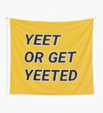 Yeet Or Get Yeeted Wall Tapestry