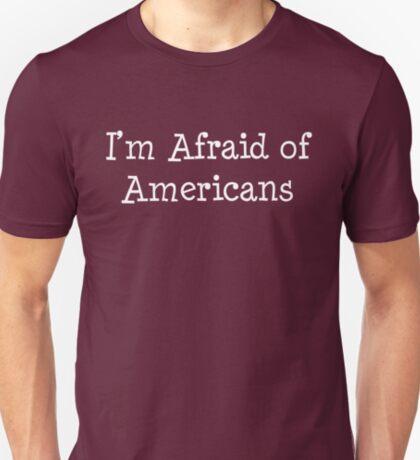 I'm afraid of Americans T-Shirt