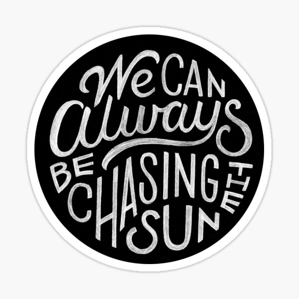 We Can Always Be Chasing the Sun Sticker
