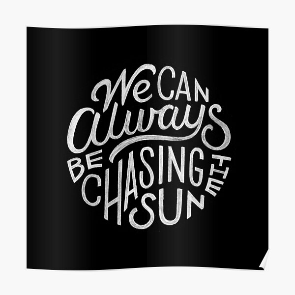 We Can Always Be Chasing the Sun Poster