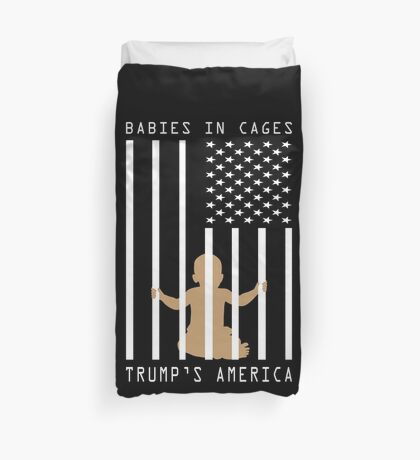 Babies in Cages Trumps America Duvet Cover