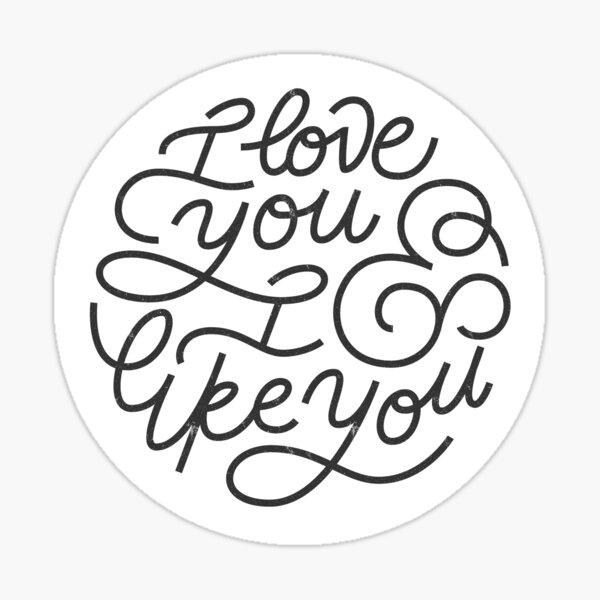 I love you and I like you. Sticker