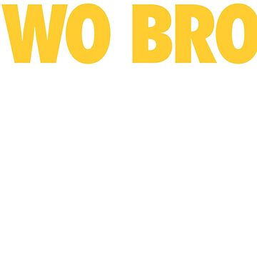 Two Bros One Cuz (Gold/White) by Pelicaine
