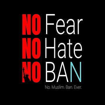 No Muslim Ban Ever T-Shirt, No Fear No Hate No Ban  by LisaLiza