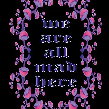 We are all mad here by ogfx