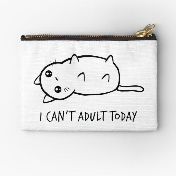 I Can't Adult Today Zipper Pouch
