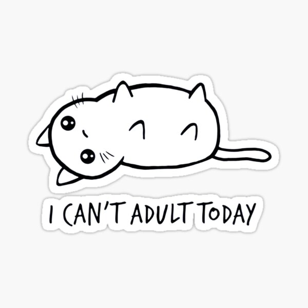 I Can't Adult Today Sticker