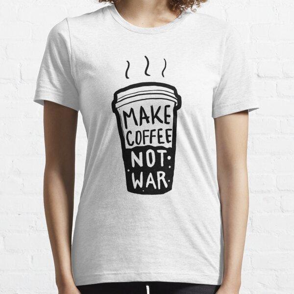 Make Coffee Not War  Essential T-Shirt