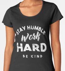 Stay Humble Work Hard Be Kind Women's Premium T-Shirt
