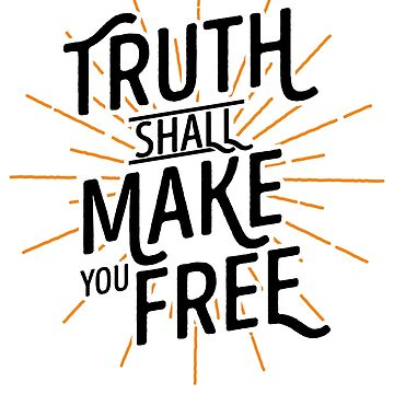 'The truth shall make you free' Tell The Truth Day  by leyogi
