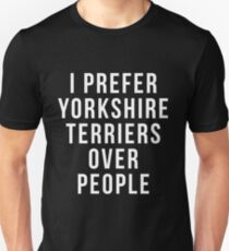 Funny Terrier Shirt - i prefer Yorkshire Terriers over people shirt Terrier Gift got Terrier owner and lovers Unisex T-Shirt