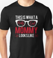 Mothers Day Gift What A Really Cool Mommy Looks Like Unisex T-Shirt