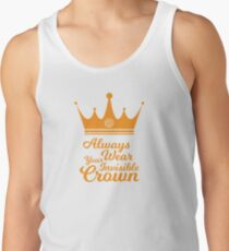 Always wear your invisible crown Tank Top