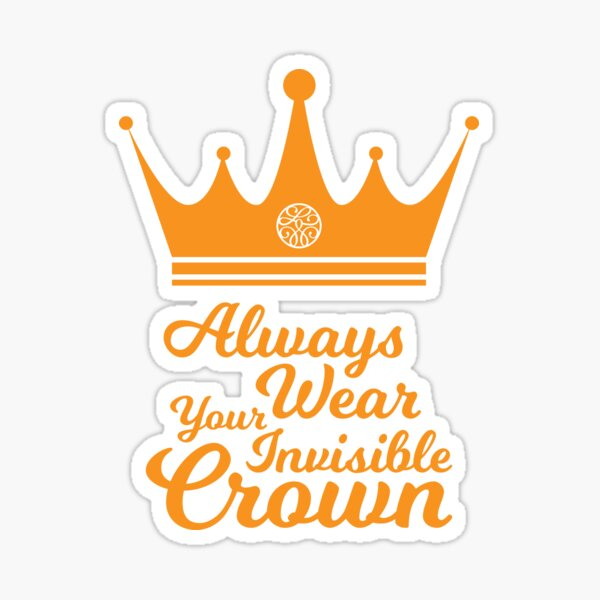 Always wear your invisible crown Sticker
