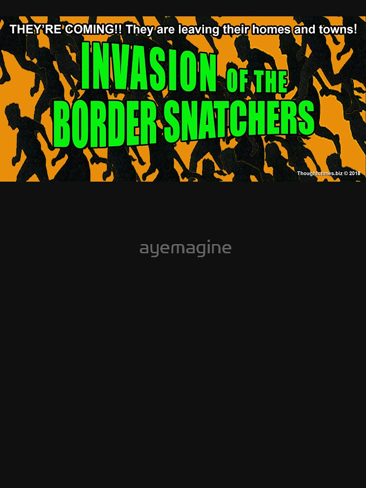 Invasion of the Border Snatchers by ayemagine