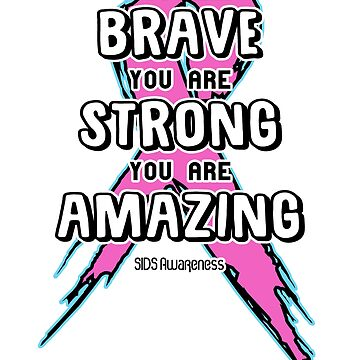 You Are Brave, Strong, Amazing! SIDS Awareness by AwarenessMerch