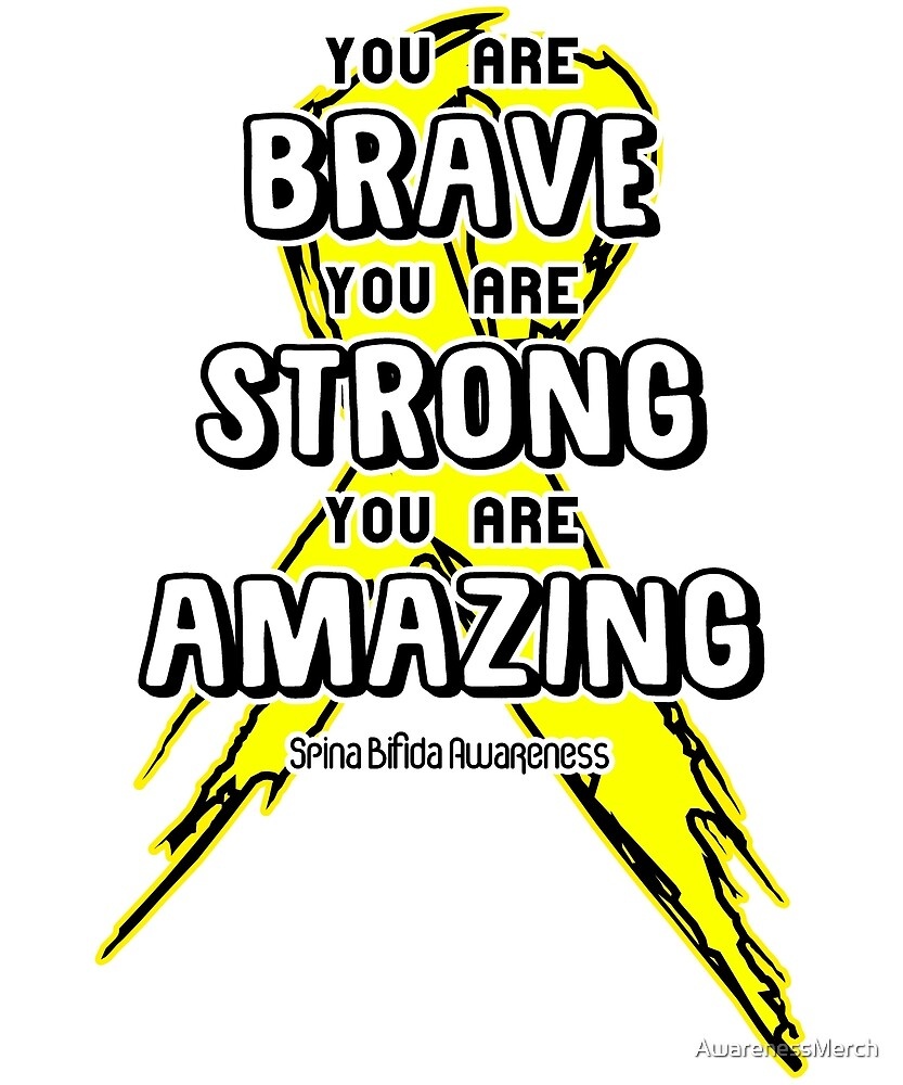 You Are Brave, Strong, Amazing! Spina Bifida Awareness  by AwarenessMerch