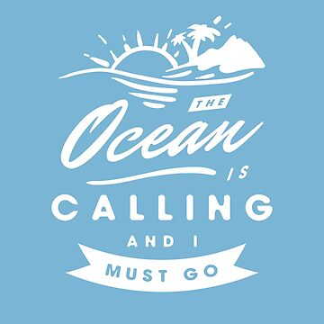 The Ocean Is Calling And I Must Go by DOODL