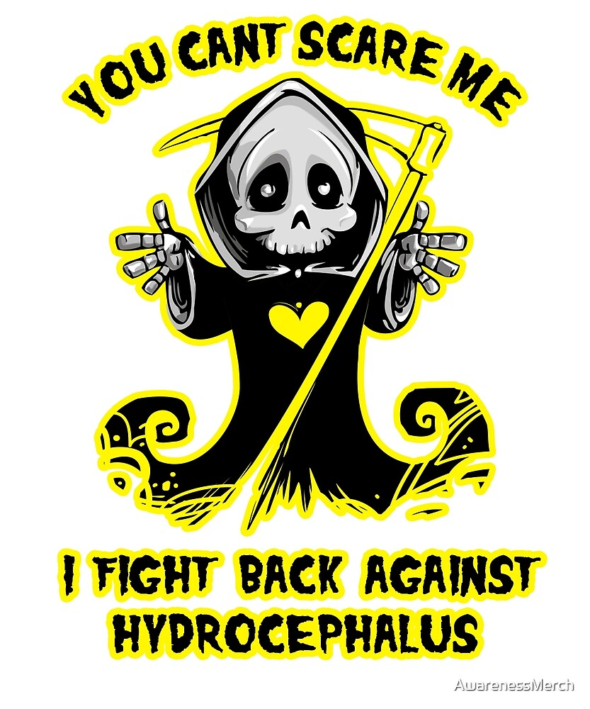 You Can't Scare Me I Fight Back Against Hydrocephalus Awareness  by AwarenessMerch