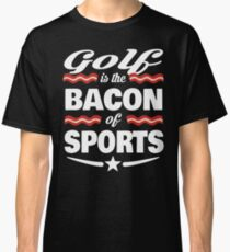 Golf T shirt - Golf Is The Bacon Of Sports T shirt  Classic T-Shirt