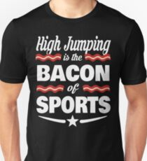 High Jumping T shirt - High Jumping Is The Bacon Of Sports T shirt  Unisex T-Shirt