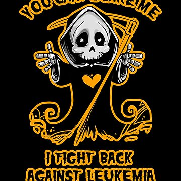 You Can't Scare Me I Fight Back Against Leukemia Awareness  by AwarenessMerch