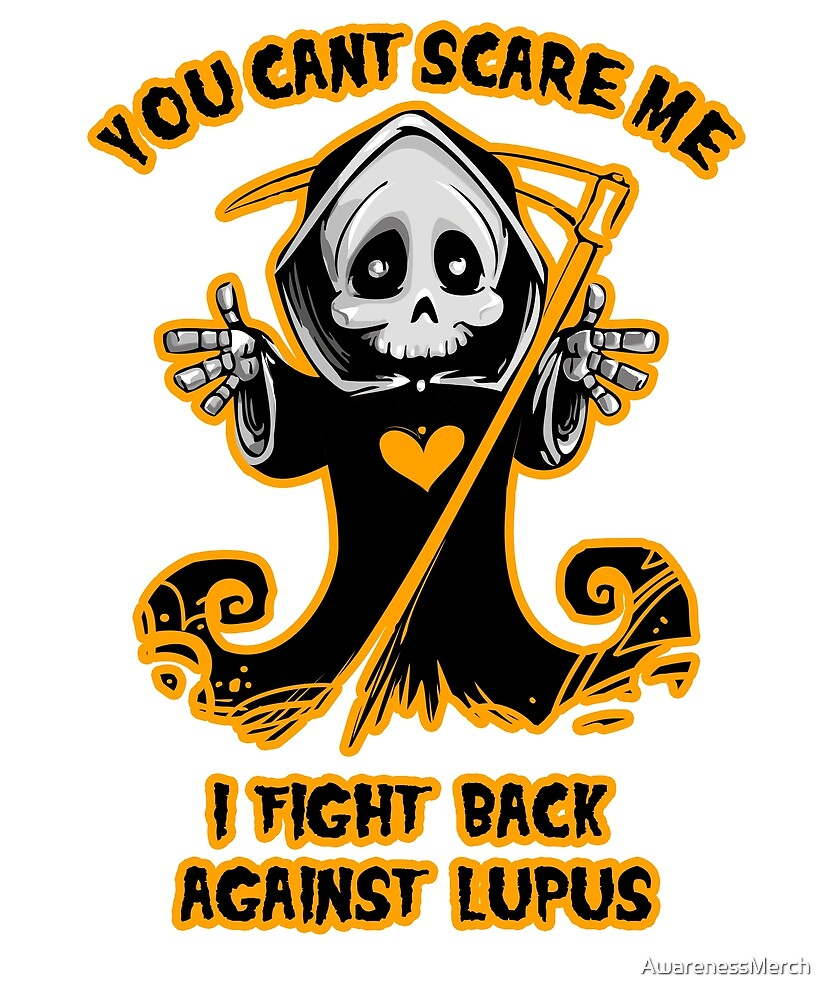 You Can't Scare Me I Fight Back Against Lupus Awareness   by AwarenessMerch