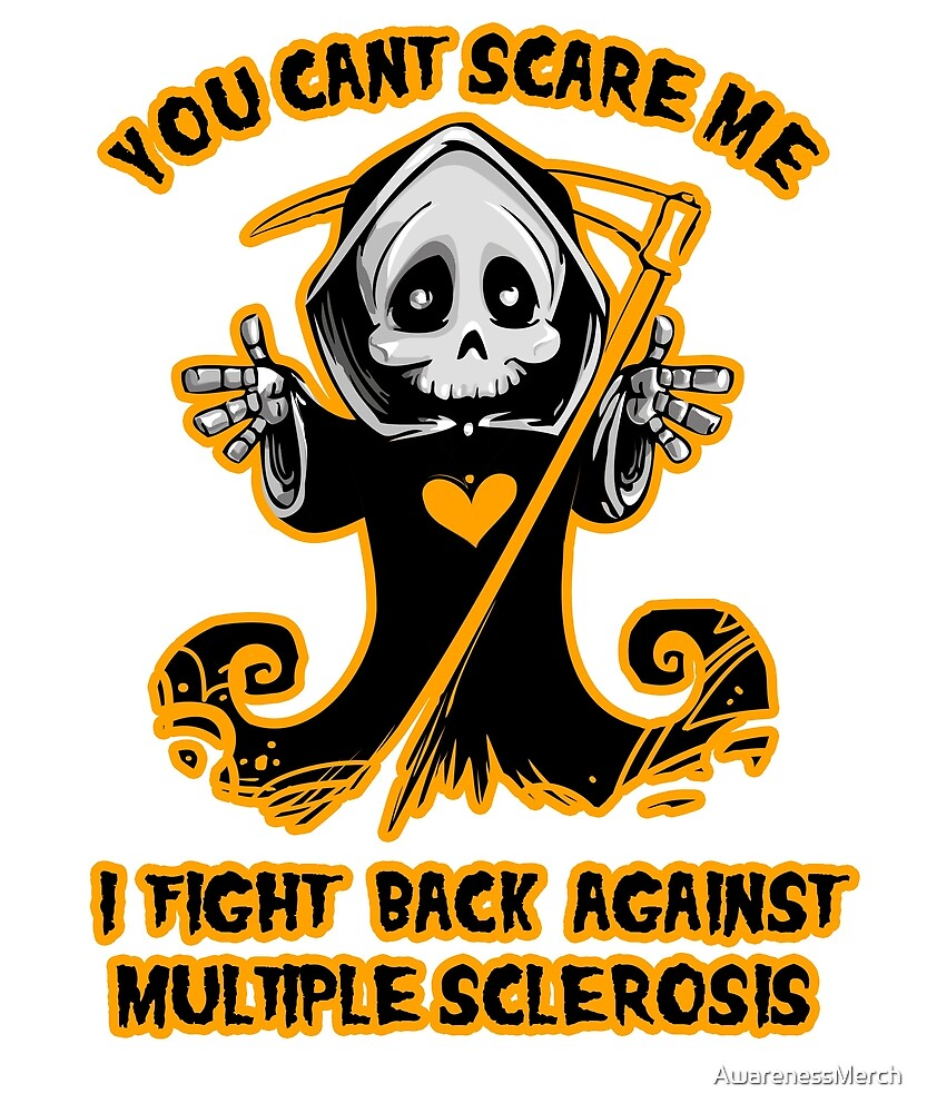You Can't Scare Me I Fight Back Against Multiple Sclerosis Awareness  by AwarenessMerch