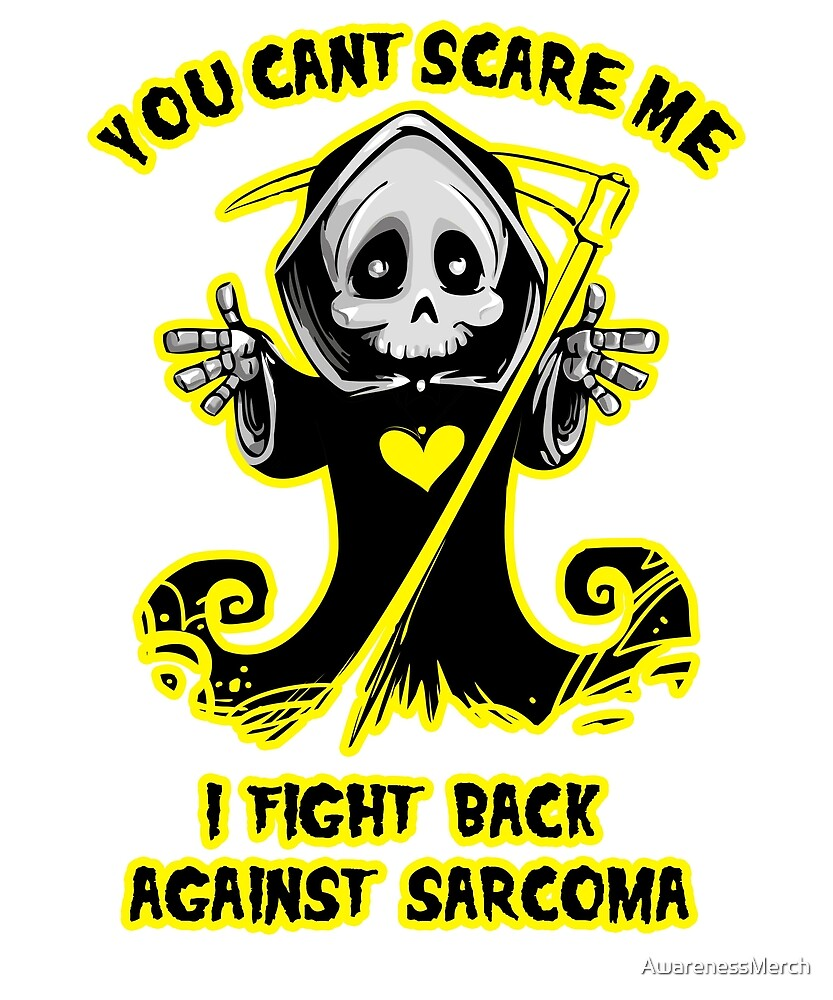 You Can't Scare Me I Fight Back Against Sarcoma Awareness  by AwarenessMerch