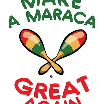 Make A Maraca Great Again - Cinco de Mayo by vaxiin