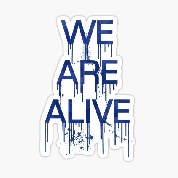 We Are Alive Sticker