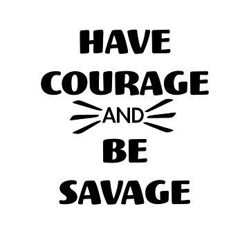 Ten coraje y sé salvaje de swerth1217
