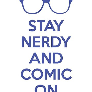 Stay Nerdy And Comic On by kjanedesigns