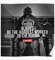 Sei der härteste Arbeiter im Raum Poster
