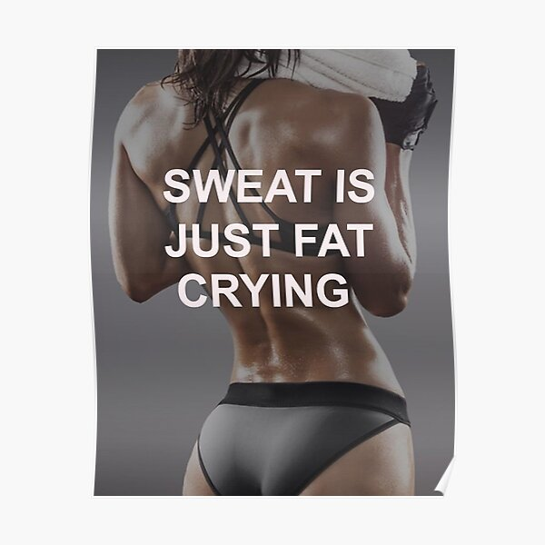 Sweat Is Just Fat Crying Poster